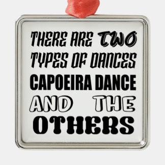 There are two types of Dance  Capoeira dance and o Metal Ornament