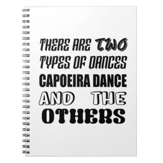 There are two types of Dance  Capoeira dance and o Notebook
