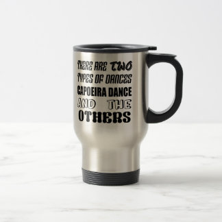 There are two types of Dance  Capoeira dance and o Travel Mug