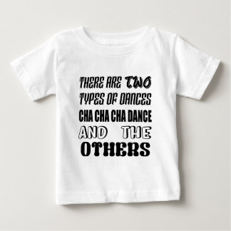 There are two types of Dance  Cha cha cha dance an Baby T-Shirt