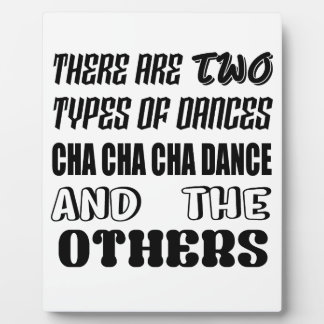 There are two types of Dance  Cha cha cha dance an Plaque