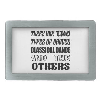 There are two types of Dance  Classical dance and Belt Buckles