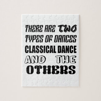 There are two types of Dance  Classical dance and Jigsaw Puzzle