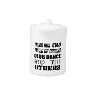 There are two types of Dance  Club dance and other