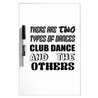 There are two types of Dance  Club dance and other Dry Erase Board