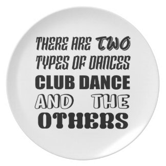 There are two types of Dance  Club dance and other Plate