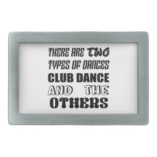 There are two types of Dance  Club dance and other Rectangular Belt Buckle