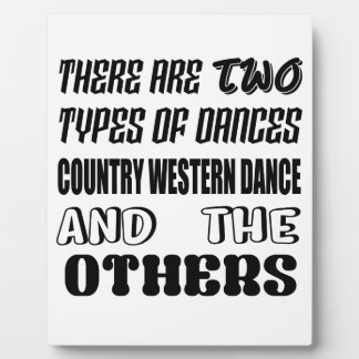 There are two types of Dance  Country Western danc Plaque