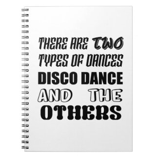 There are two types of Dance  Disco dance and othe Notebook