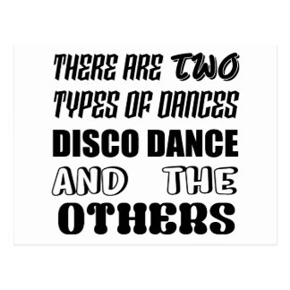 There are two types of Dance  Disco dance and othe Postcard