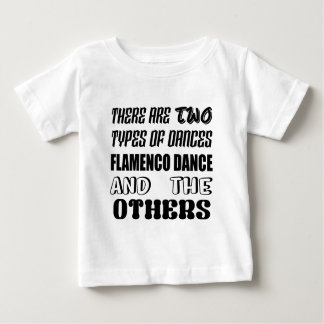 There are two types of Dance  Flamenco dance and o Baby T-Shirt