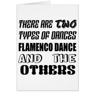 There are two types of Dance  Flamenco dance and o Card
