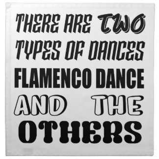 There are two types of Dance  Flamenco dance and o Napkin