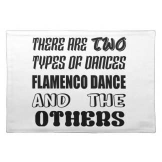 There are two types of Dance  Flamenco dance and o Placemat