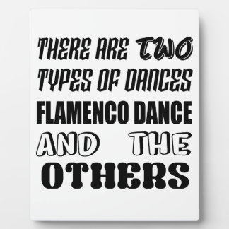 There are two types of Dance  Flamenco dance and o Plaque