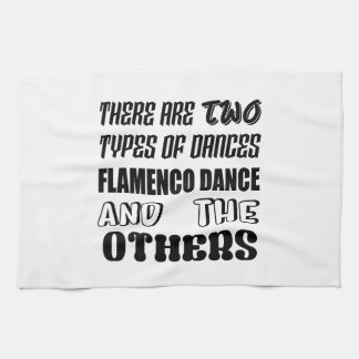 There are two types of Dance  Flamenco dance and o Tea Towel