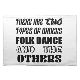 There are two types of Dance  Folk dance and other Placemat