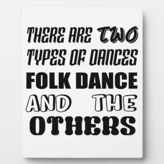 There are two types of Dance  Folk dance and other Plaque