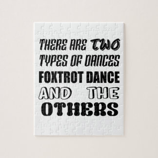 There are two types of Dance  Foxtrot dance and ot Jigsaw Puzzle