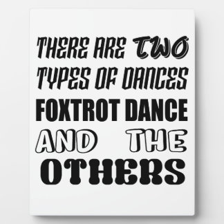 There are two types of Dance  Foxtrot dance and ot Plaque