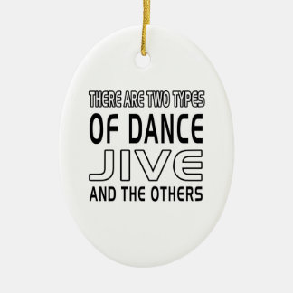 There Are Two Types Of Dance Jive And The Others Ceramic Oval Decoration