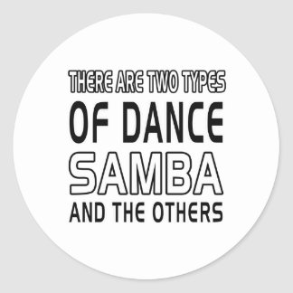 There Are Two Types Of Dance Samba And The Others Round Sticker