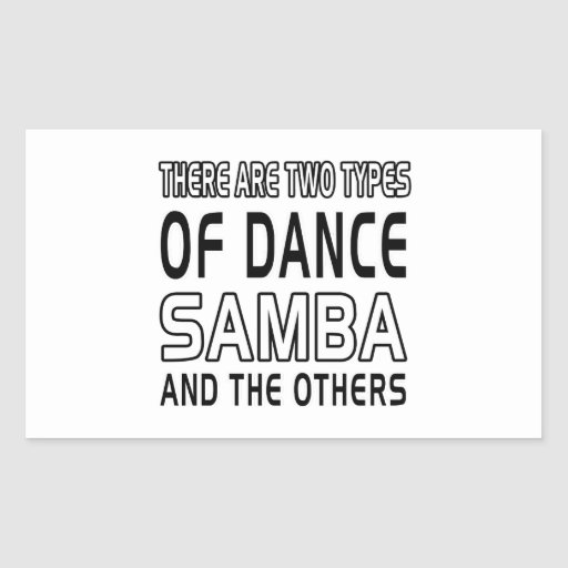 There Are Two Types Of Dance Samba And The Others Sticker