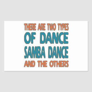 There are two types of dance Samba dance and the o Rectangular Stickers