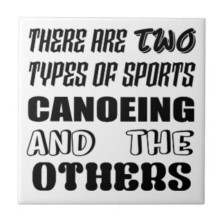 There are two types of sports Canoeing  and others Ceramic Tile
