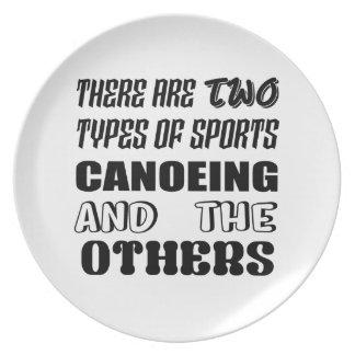 There are two types of sports Canoeing  and others Plate