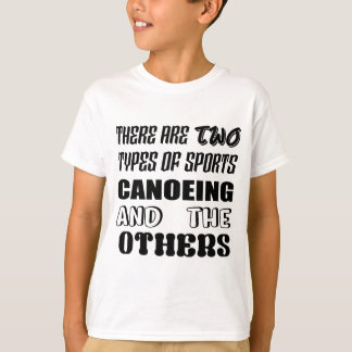 There are two types of sports Canoeing  and others T-Shirt