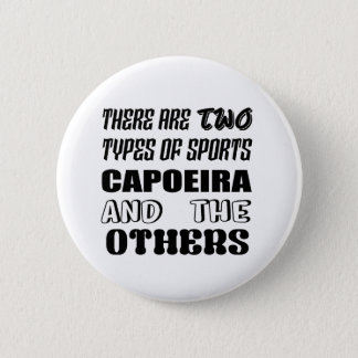 There are two types of sports Capoeira and others 6 Cm Round Badge