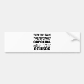 There are two types of sports Capoeira and others Bumper Sticker
