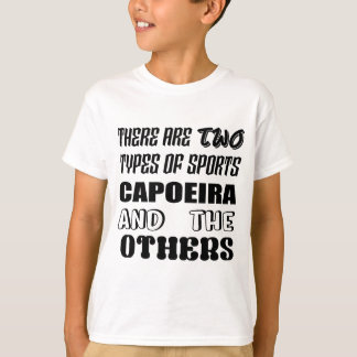 There are two types of sports Capoeira and others T-Shirt