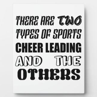 There are two types of sports Cheer Leading and ot Plaque