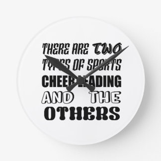 There are two types of sports Cheer Leading and ot Round Clock