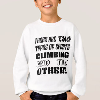 There are two types of sports Climbing and others Sweatshirt