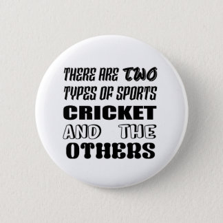 There are two types of sports cricket and others 6 cm round badge