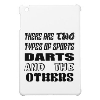 There are two types of sports Darts and others Case For The iPad Mini
