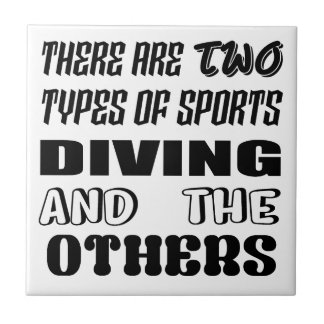 There are two types of sports Diving and others Ceramic Tile
