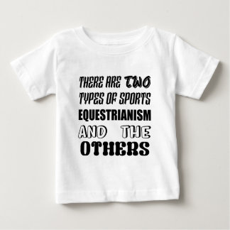 There are two types of sports Equestrianism and ot Baby T-Shirt