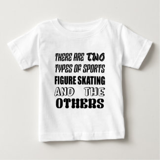 There are two types of sports Figure Skating and o Baby T-Shirt