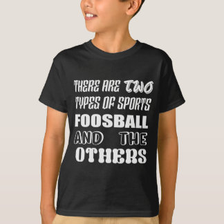 There are two types of sports Foosball and others T-Shirt