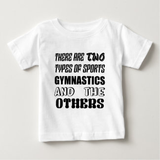 There are two types of sports Gymnastics and other Baby T-Shirt