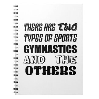 There are two types of sports Gymnastics and other Spiral Notebook