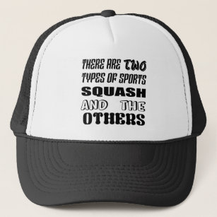 74b899fbcdce0 There are two types of sports Squash and others Trucker Hat