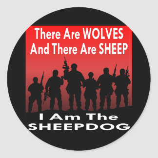 There Are Wolves And Sheep I Am The Sheepdog Round Sticker