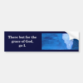 There but for the grace of God Bumper Sticker