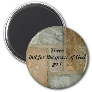 There But For The Grace of God Go I 6 Cm Round Magnet
