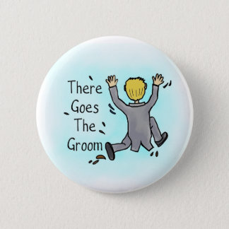 """There goes the groom"" Button"